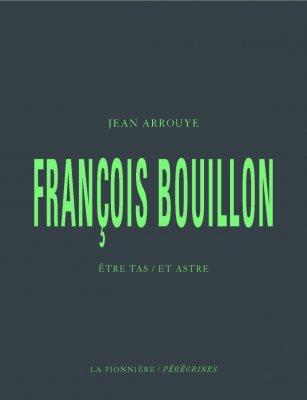 François Bouillon, Être Tas / Et Astre de Jean Arrouye