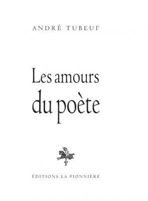 Les Amours du poète de André Tubeuf (tirage de tete)