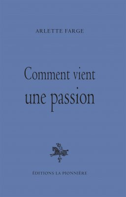 Comment vient une passion – Arlette Farge