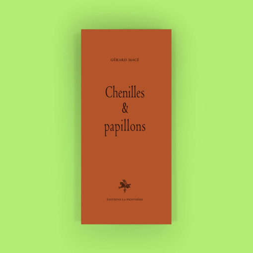 Chenilles & papillons de Gérard Macé (2017) Exemplaires sur Tintoretto (400 exemplaires) : 22 €