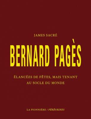 Bernard Pagès, Élancées de fêtes, mais tenant au socle du monde de James Sacré