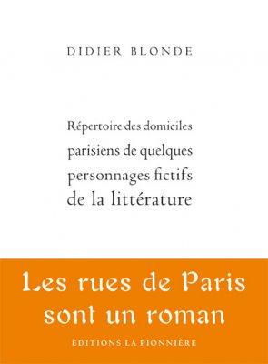 Répertoire des domiciles parisiens de quelques personnages fictifs de la littérature de Didier Blonde