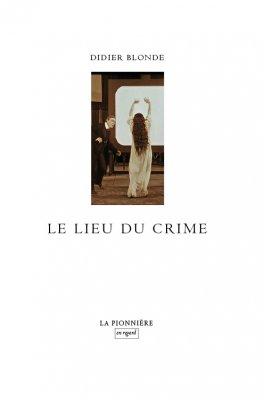 Le lieu du Crime de Didier Blonde