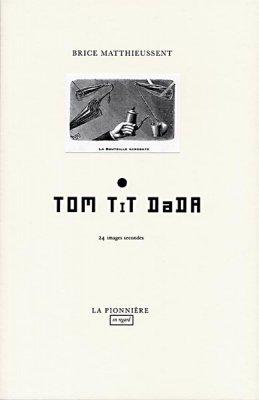 Tom Tit Dada de Brice Matthieussent  (Tirage de tête)
