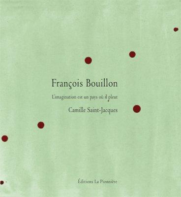 L'imagination est un pays où il pleut – Camille Saint-Jacques et François Bouillon