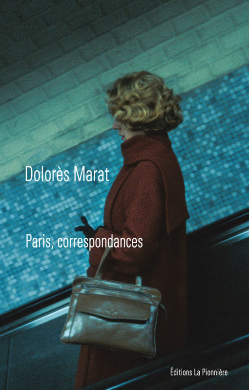 Dolores Marat « Paris, correspondances »