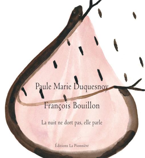 La nuit ne dort pas, elle parle – Texte de Paule Marie Duquesnoy Peintures de François Bouillon