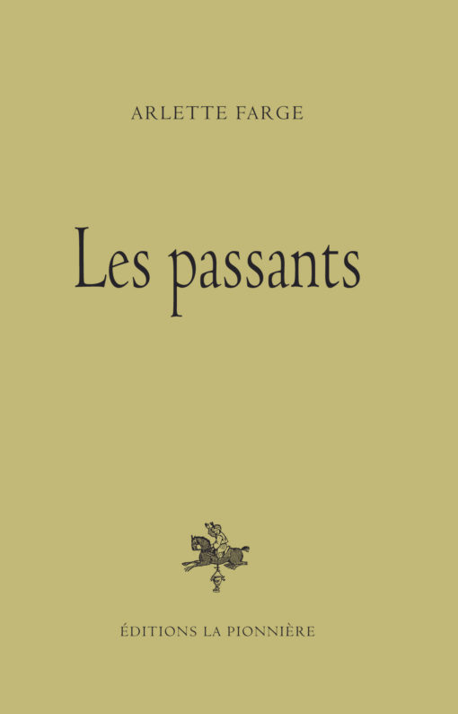 Les Passants – Arlette farge – Editions la Pionnière 13 €